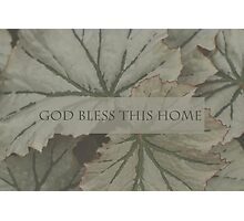 God Bless This Home Over Leaves Photographic Print
