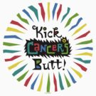 Kick Cancer's Butt  by Andi Bird