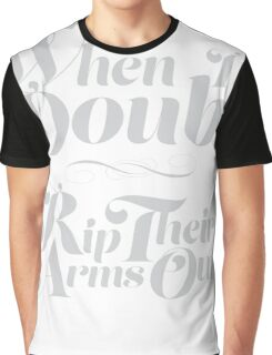When in Doubt, Rip Their Arms Out! Graphic T-Shirt