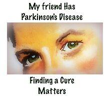 My Friend Has Parkinson's Disease- Finding a Cure Matters Photographic Print