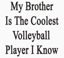My Brother Is The Coolest Volleyball Player I Know by supernova23