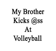 My Brother Kicks Ass At Volleyball Photographic Print
