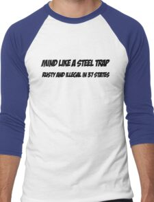 Mind Like A Steel Trap - Rusty And Illegal In 37 States  Men's Baseball ¾ T-Shirt