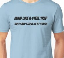 Mind Like A Steel Trap - Rusty And Illegal In 37 States  Unisex T-Shirt