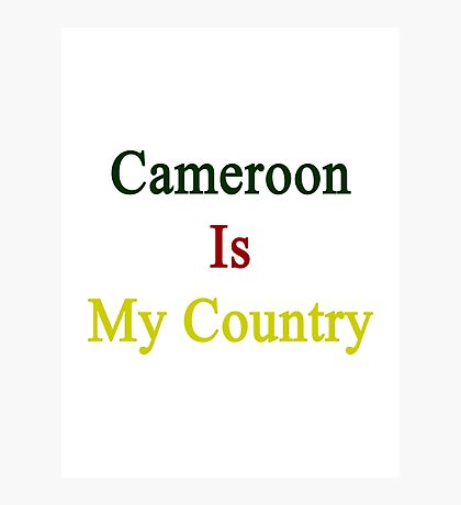 Cameroon Is My Country Photographic Print