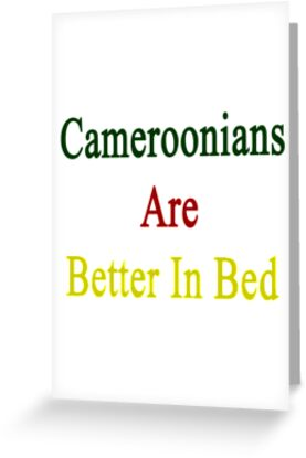Cameroonians Are Better In Bed by supernova23