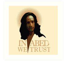 In Abed We Trust Art Print