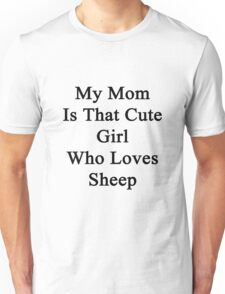 My Mom Is That Cute Girl Who Loves Sheep Unisex T-Shirt