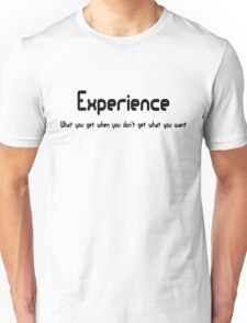 Experience is what you get when you don't get what you want.  Unisex T-Shirt