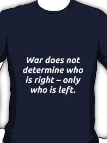 War determines... T-Shirt