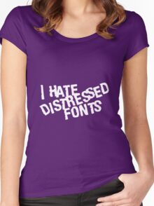 I Hate Distressed Fonts Women's Fitted Scoop T-Shirt