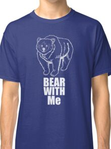 Bear With Me (2 white) Classic T-Shirt
