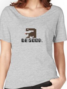 BE GOOD. Women's Relaxed Fit T-Shirt