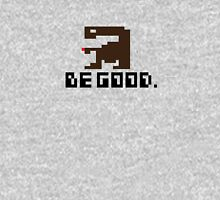 BE GOOD. Unisex T-Shirt