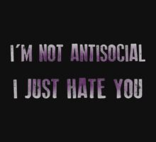 I'm not antisocial I just hate you by Tusny