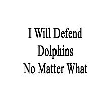 I Will Defend Dolphins No Matter What Photographic Print