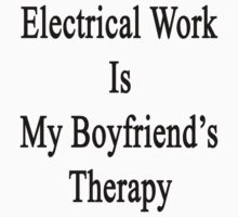 Electrical Work Is My Boyfriend's Therapy by supernova23