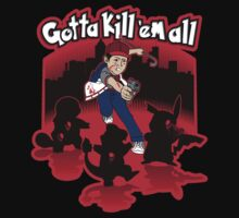Gotta kill 'em all! by Grady