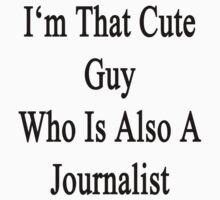 I'm That Cute Guy Who Is Also A Journalist by supernova23
