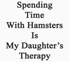 Spending Time With Hamsters Is My Daughter's Therapy by supernova23