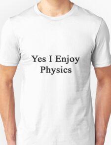 Yes I Enjoy Physics Unisex T-Shirt