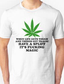 Have A Spliff It's Fucking Magic! Unisex T-Shirt