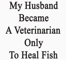 My Husband Became A Veterinarian Only To Heal Fish by supernova23