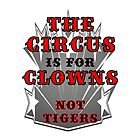 The Circus is for Clowns Print by veganese