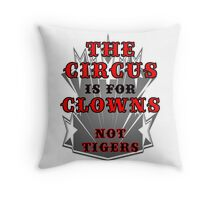 The Circus is for Clowns Print Throw Pillow