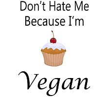 Don't Hate Me Because I'm Vegan Cupcake Print by veganese