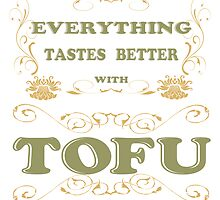 Everything Tastes Better With Tofu Print by veganese