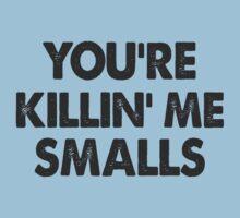 You're Killing Me Smalls Kids Clothes