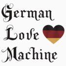 German Love Machine by HolidayT-Shirts