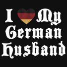 I Love My German Husband by HolidayT-Shirts