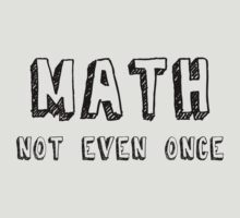 Math, Not Even Once  by nyancat
