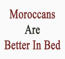 Moroccans Are Better In Bed by supernova23