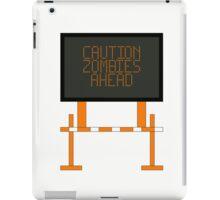 CAUTION ZOMBIES AHEAD iPad Case/Skin