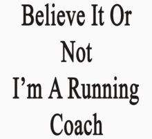 Believe It Or Not I'm A Running Coach  by supernova23