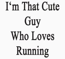 I'm That Cute Guy Who Loves Running by supernova23