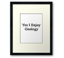 Yes I Enjoy Geology Framed Print