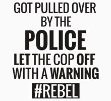 Lets the Police Off With a Warning #REBEL by Tarun Tathgur