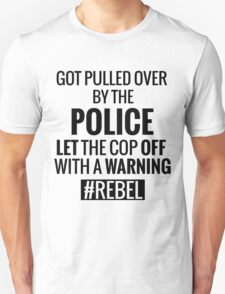 Lets the Police Off With a Warning #REBEL T-Shirt