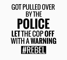 Lets the Police Off With a Warning #REBEL Unisex T-Shirt