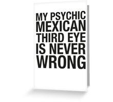 PSYCHIC  MEXICAN  THIRD EYE Greeting Card