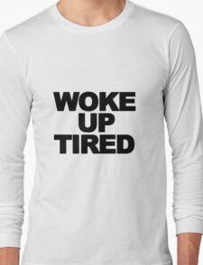 Woke Up Tired Slogan Long Sleeve T-Shirt