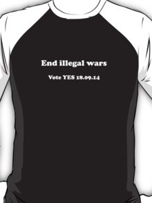 End Illegal Wars Scottish Independence T-Shirt T-Shirt