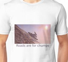 Roads are for Chumps Unisex T-Shirt
