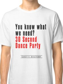 30 Seconds Dance Party Classic T-Shirt
