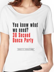 30 Seconds Dance Party Women's Relaxed Fit T-Shirt