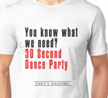 30 Seconds Dance Party Unisex T-Shirt